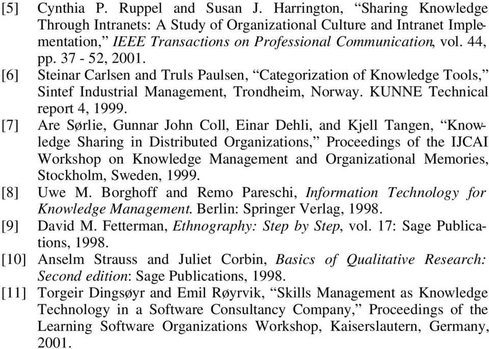 [7] Are Sørlie, Gunnar John Coll, Einar Dehli, and Kjell Tangen, Knowledge Sharing in Distributed Organizations, Proceedings of the IJCAI Workshop on Knowledge Management and Organizational Memories,