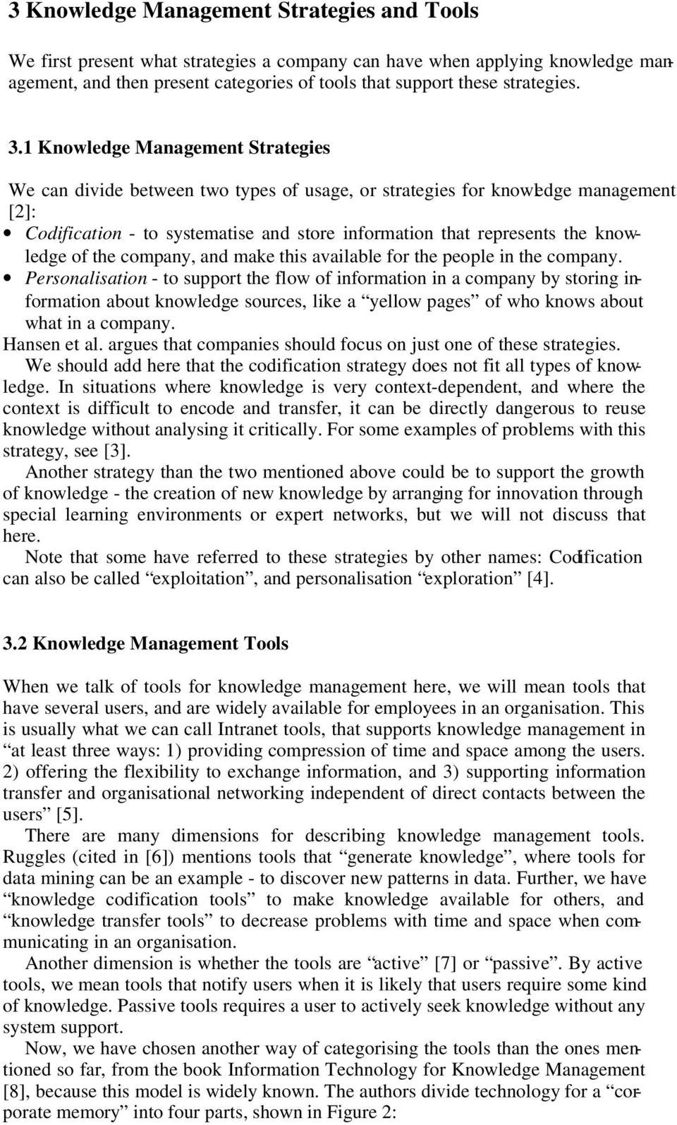 knowledge of the company, and make this available for the people in the company.