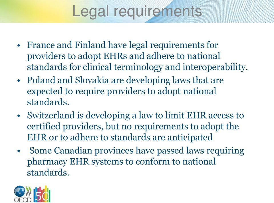 Poland and Slovakia are developing laws that are expected to require providers to adopt national standards.