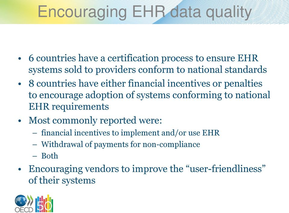 systems conforming to national EHR requirements Most commonly reported were: financial incentives to implement