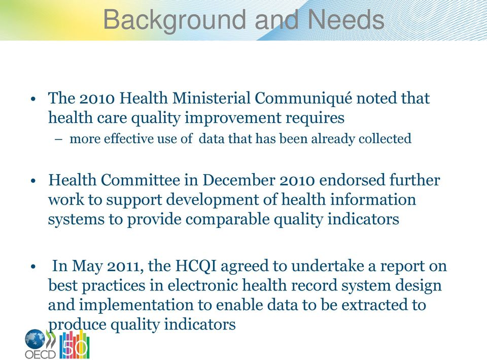 health information systems to provide comparable quality indicators In May 2011, the HCQI agreed to undertake a report on best