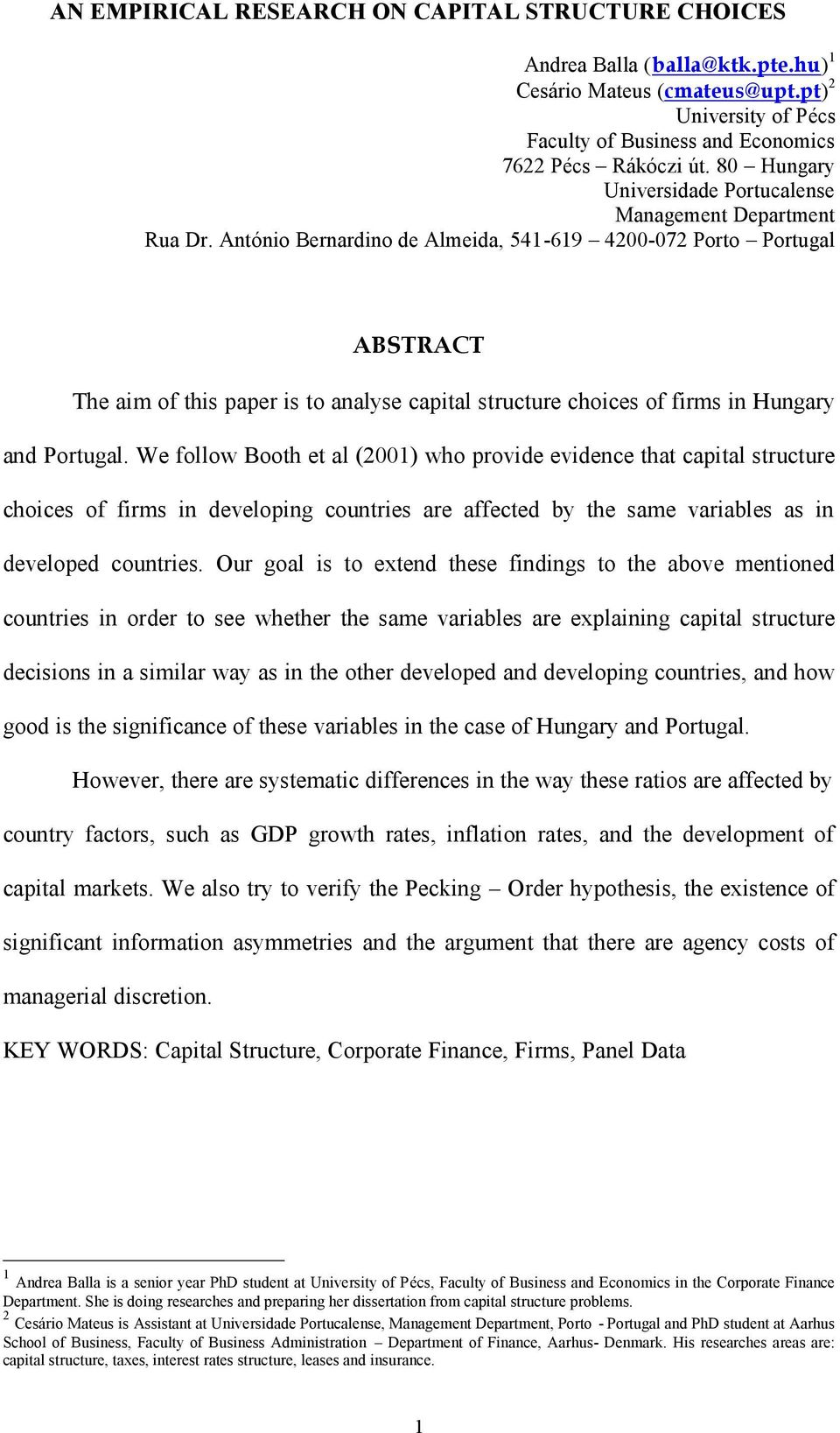 Antonio Bernardino de Almeida, 541-619 ó4200-072 Porto óportugal ABSTRACT The aim of this paper is to analyse capital structure choices of firms in Hungary and Portugal.