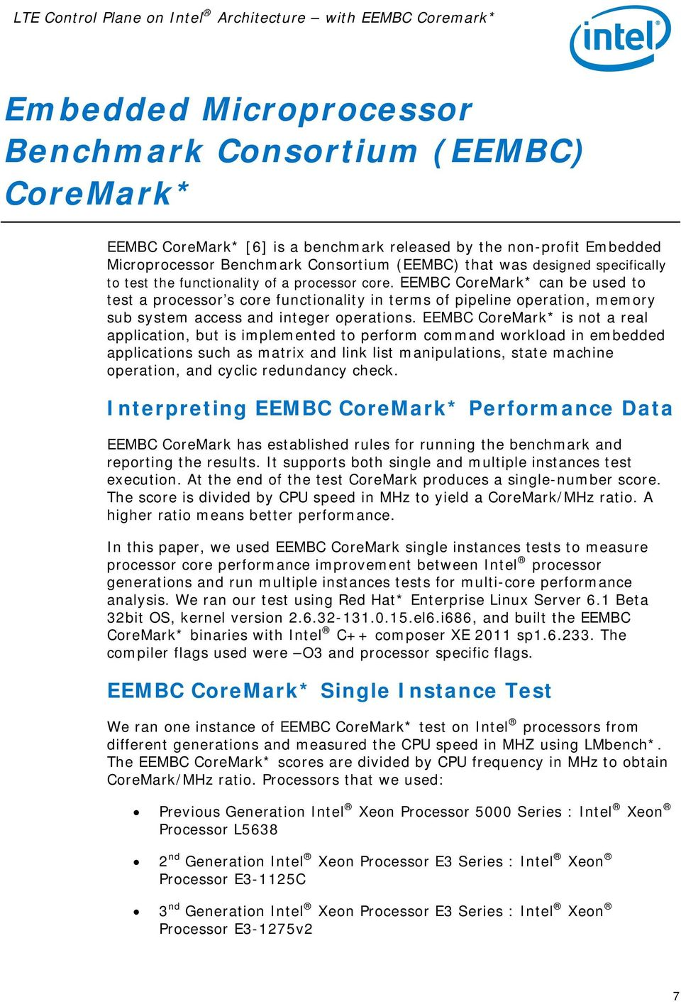 EEMBC CoreMark* can be used to test a processor s core functionality in terms of pipeline operation, memory sub system access and integer operations.