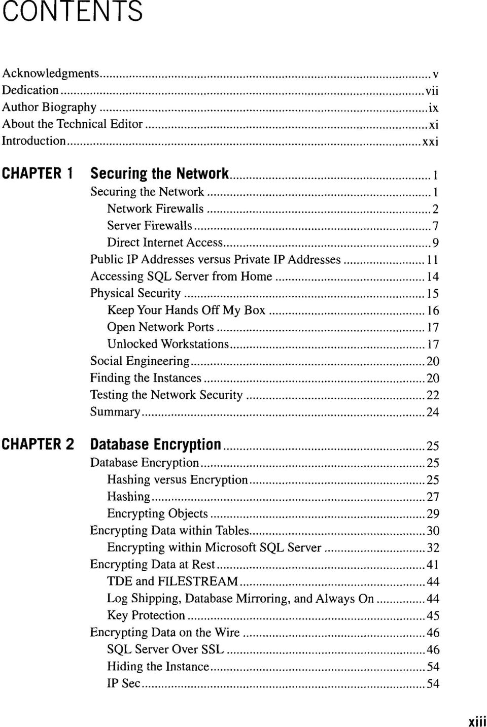 Unlocked Workstations 17 Social Engineering 20 Finding the Instances 20 Testing the Network Security 22 Summary 24 CHAPTER 2 Database Encryption 25 Database Encryption 25 Hashing versus Encryption 25
