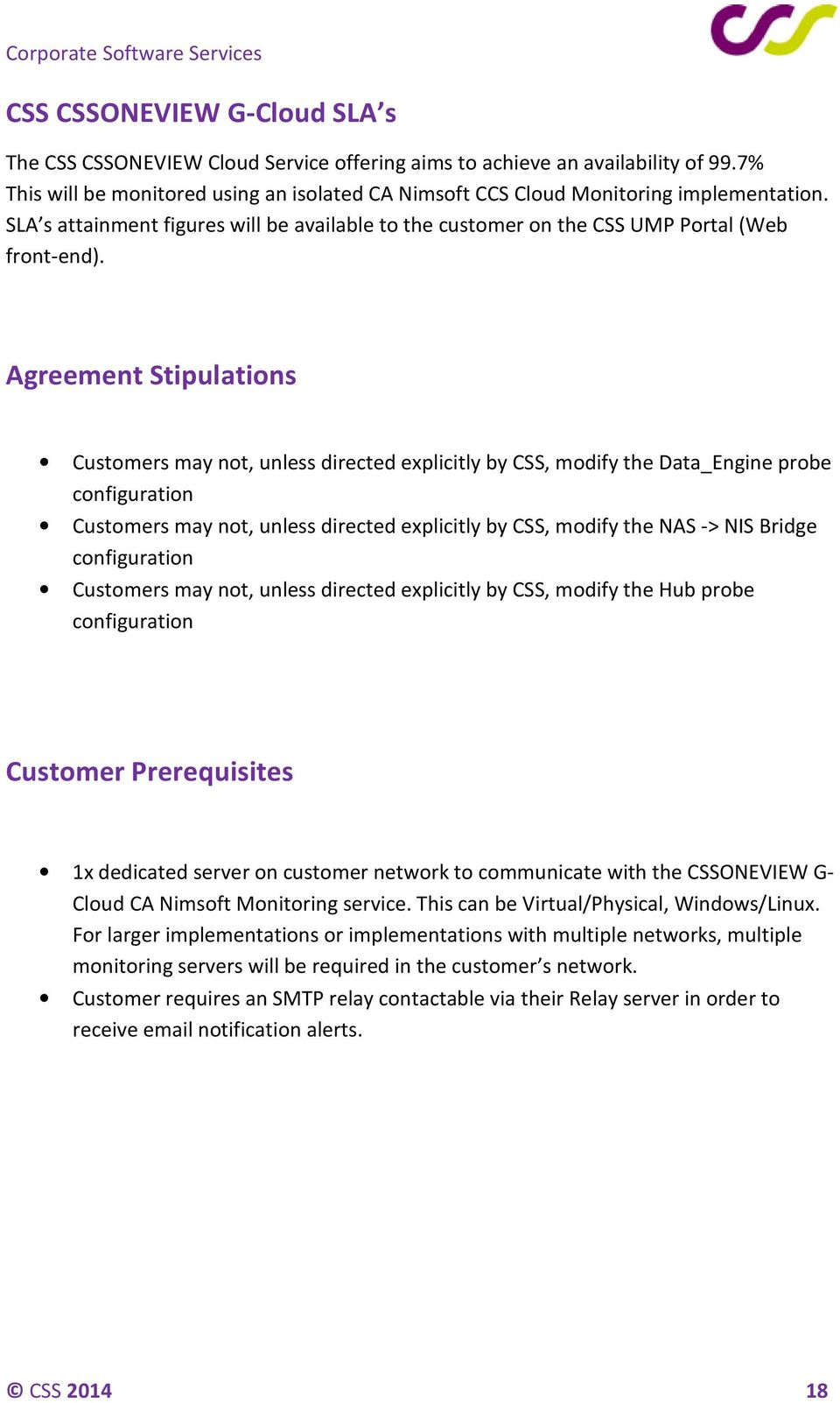 Agreement Stipulations Customers may not, unless directed explicitly by CSS, modify the Data_Engine probe configuration Customers may not, unless directed explicitly by CSS, modify the NAS -> NIS