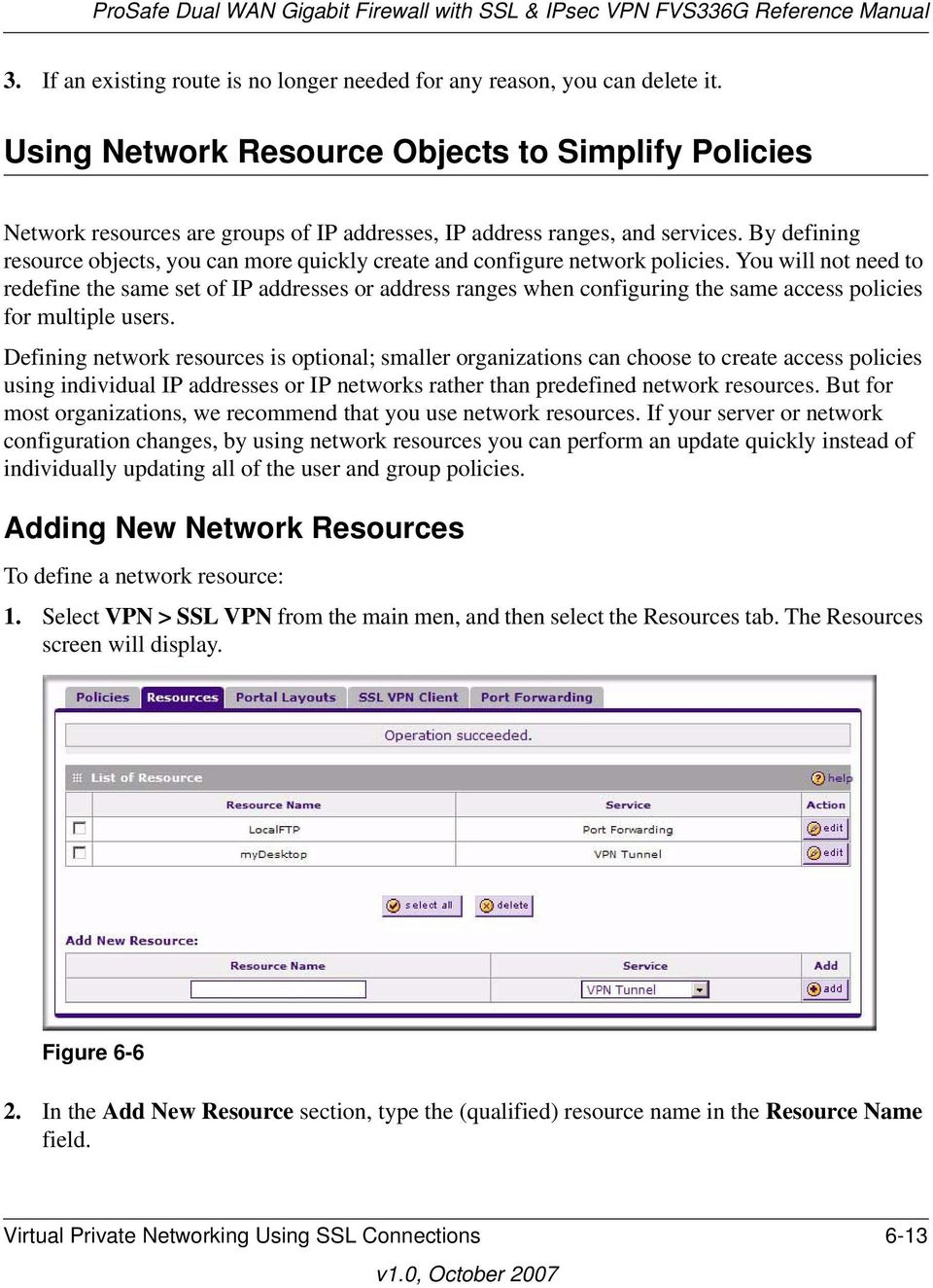 By defining resource objects, you can more quickly create and configure network policies.