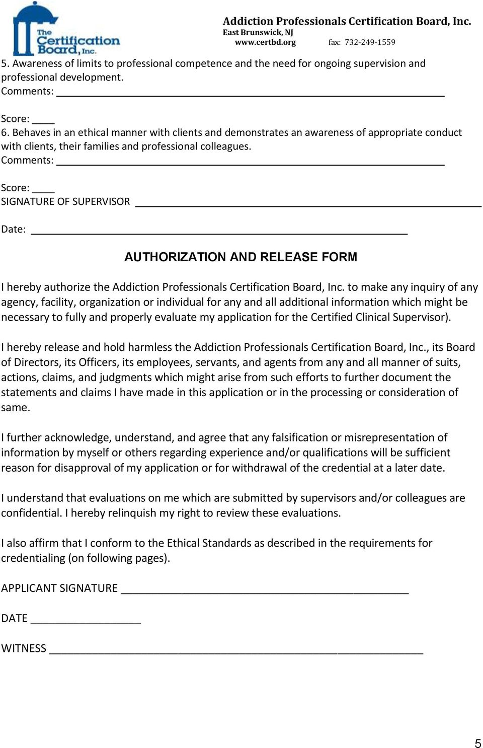 SIGNATURE OF SUPERVISOR Date: AUTHORIZATION AND RELEASE FORM I hereby authorize the Addiction Professionals Certification Board, Inc.