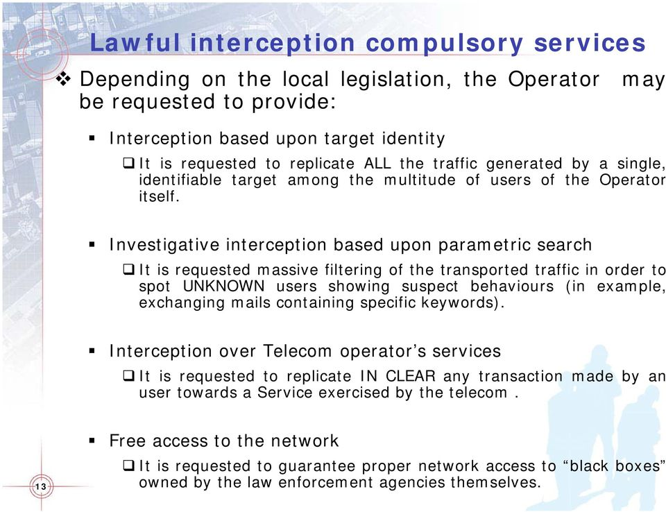 Investigative interception based upon parametric search It is requested massive filtering of the transported traffic in order to spot UNKNOWN users showing suspect behaviours (in example, exchanging