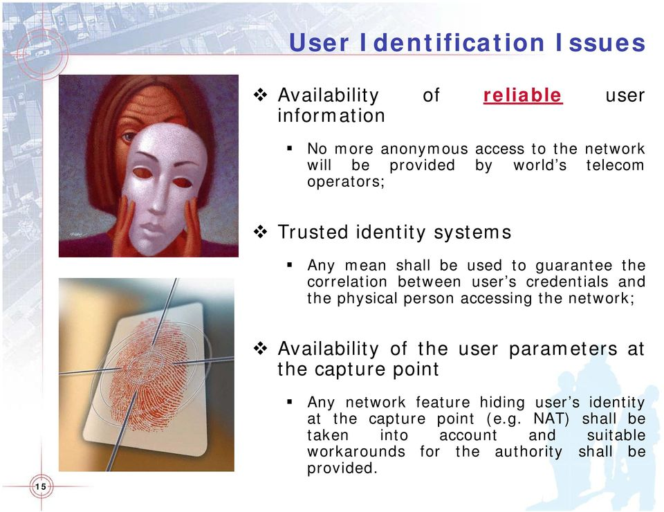 and the physical person accessing the network; Availability of the user parameters at the capture point 15 Any network feature