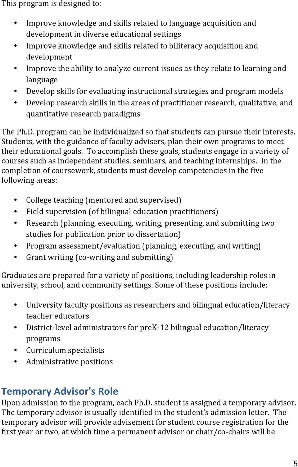 research skills in the areas of practitioner research, qualitative, and quantitative research paradigms The Ph.D. program can be individualized so that students can pursue their interests.