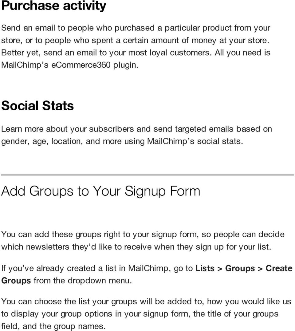 Social Stats Learn more about your subscribers and send targeted emails based on gender, age, location, and more using MailChimp s social stats.