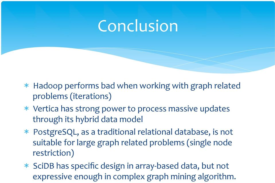 relational database, is not suitable for large graph related problems (single node restriction) *