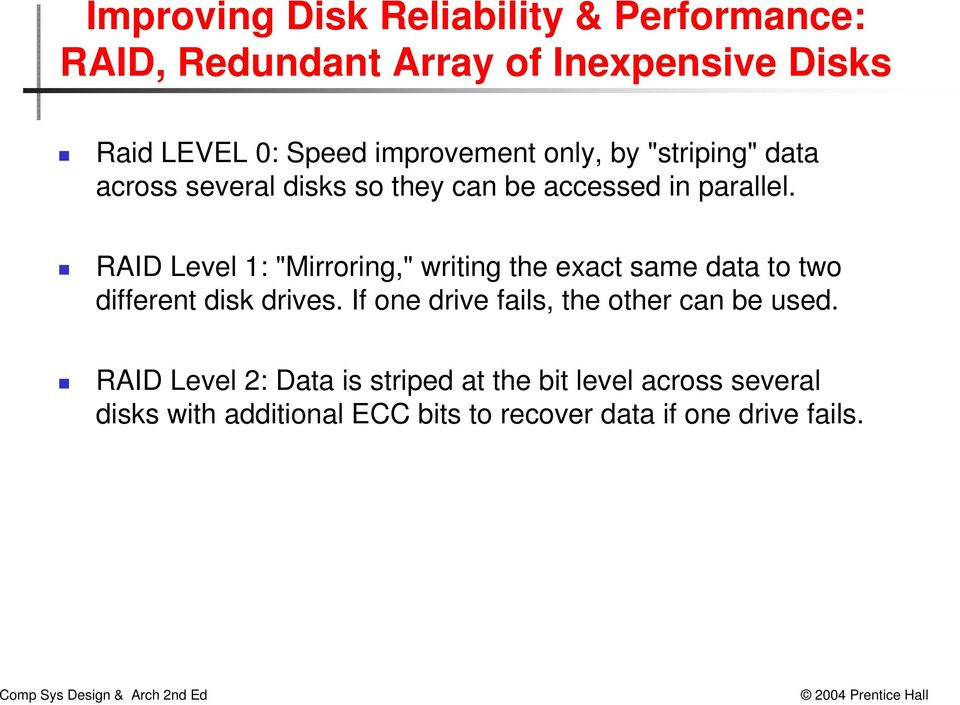 "RAID Level 1: ""Mirroring,"" writing the exact same data to two different disk drives."
