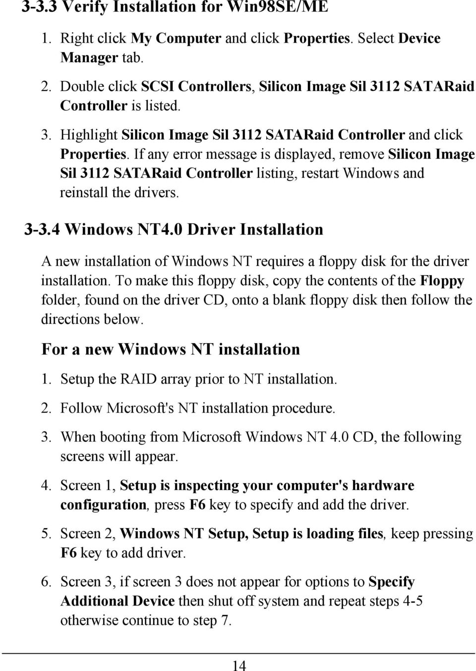If any error message is displayed, remove Silicon Image Sil 3112 SATARaid Controller listing, restart Windows and reinstall the drivers. 3-3.4 Windows NT4.