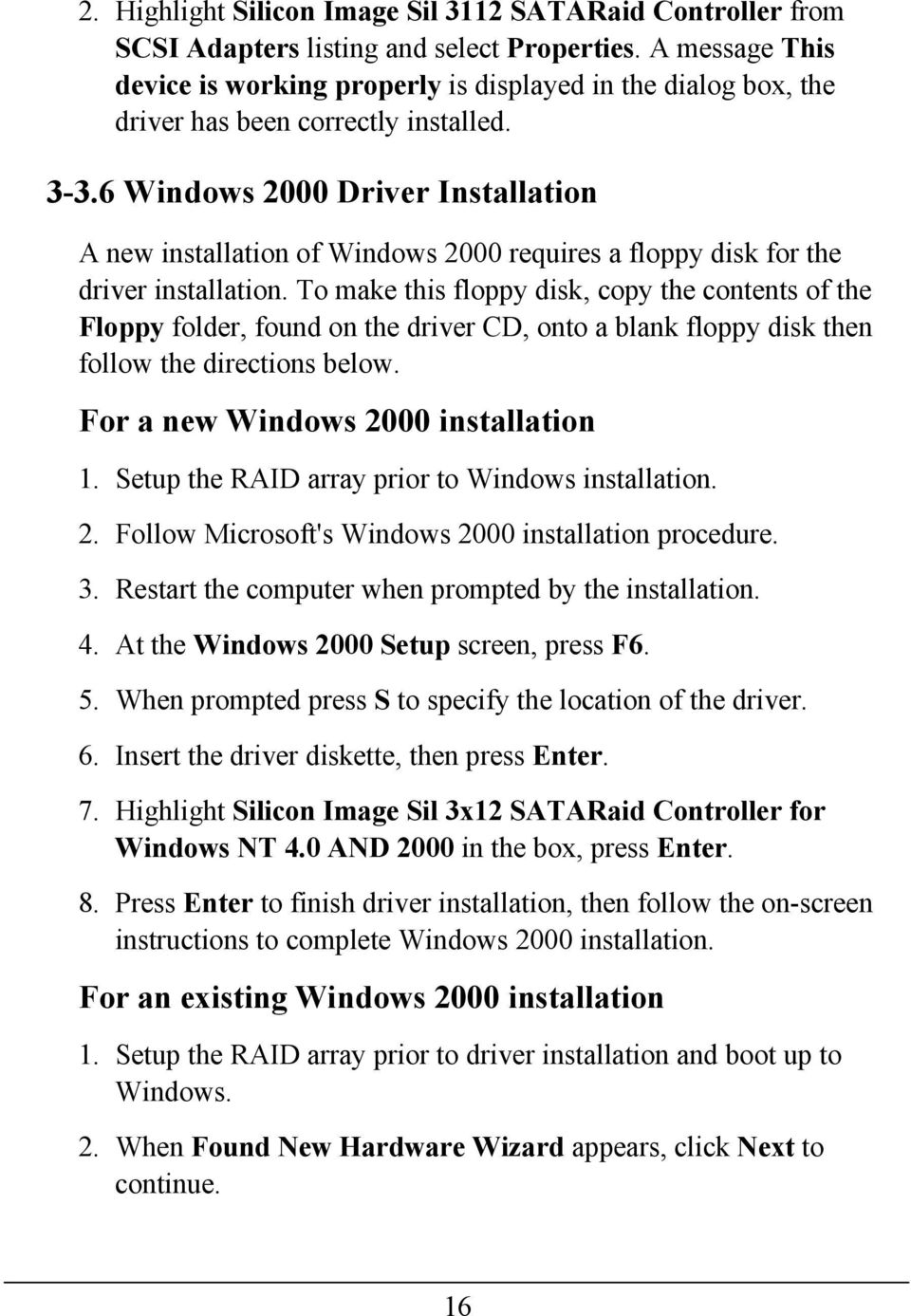 6 Windows 2000 Driver Installation A new installation of Windows 2000 requires a floppy disk for the driver installation.