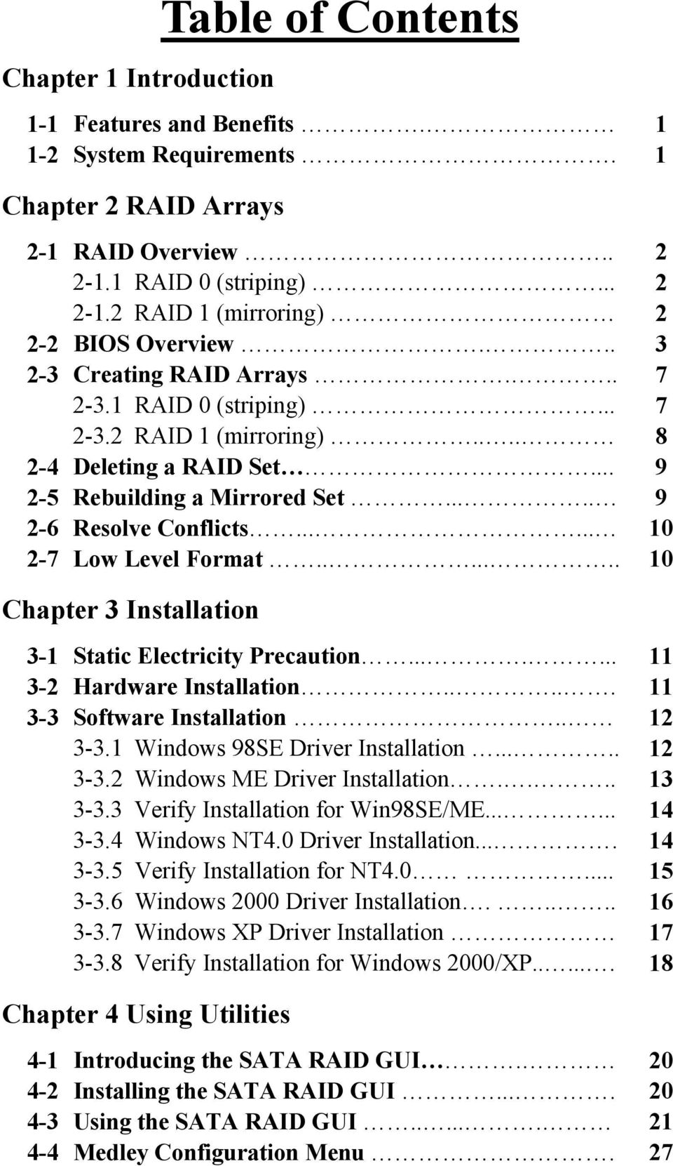 ..... 10 2-7 Low Level Format....... 10 Chapter 3 Installation 3-1 Static Electricity Precaution....... 11 3-2 Hardware Installation..... 11 3-3 Software Installation.. 12 3-3.
