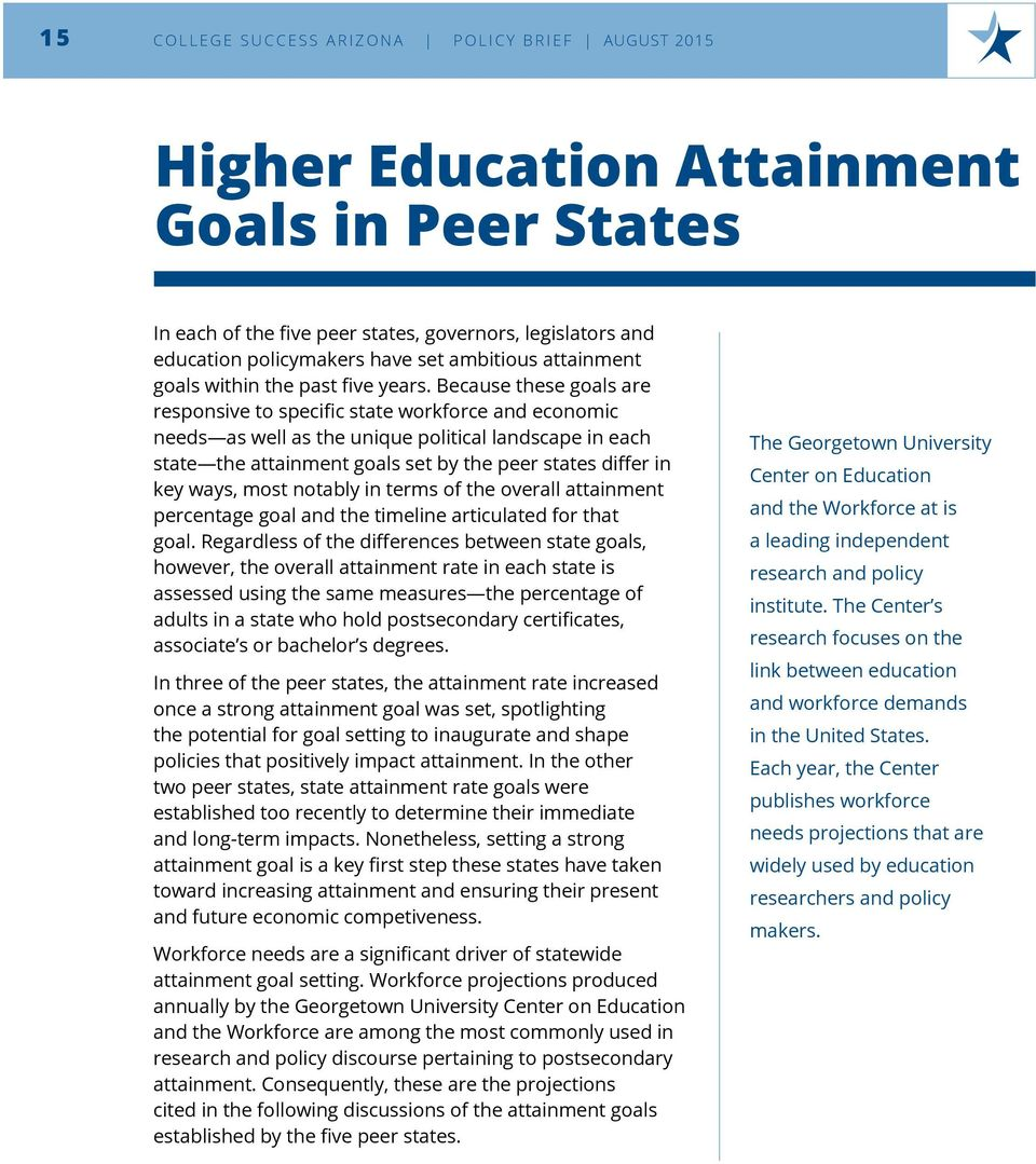 Because these goals are responsive to specific state workforce and economic needs as well as the unique political landscape in each state the attainment goals set by the peer states differ in key