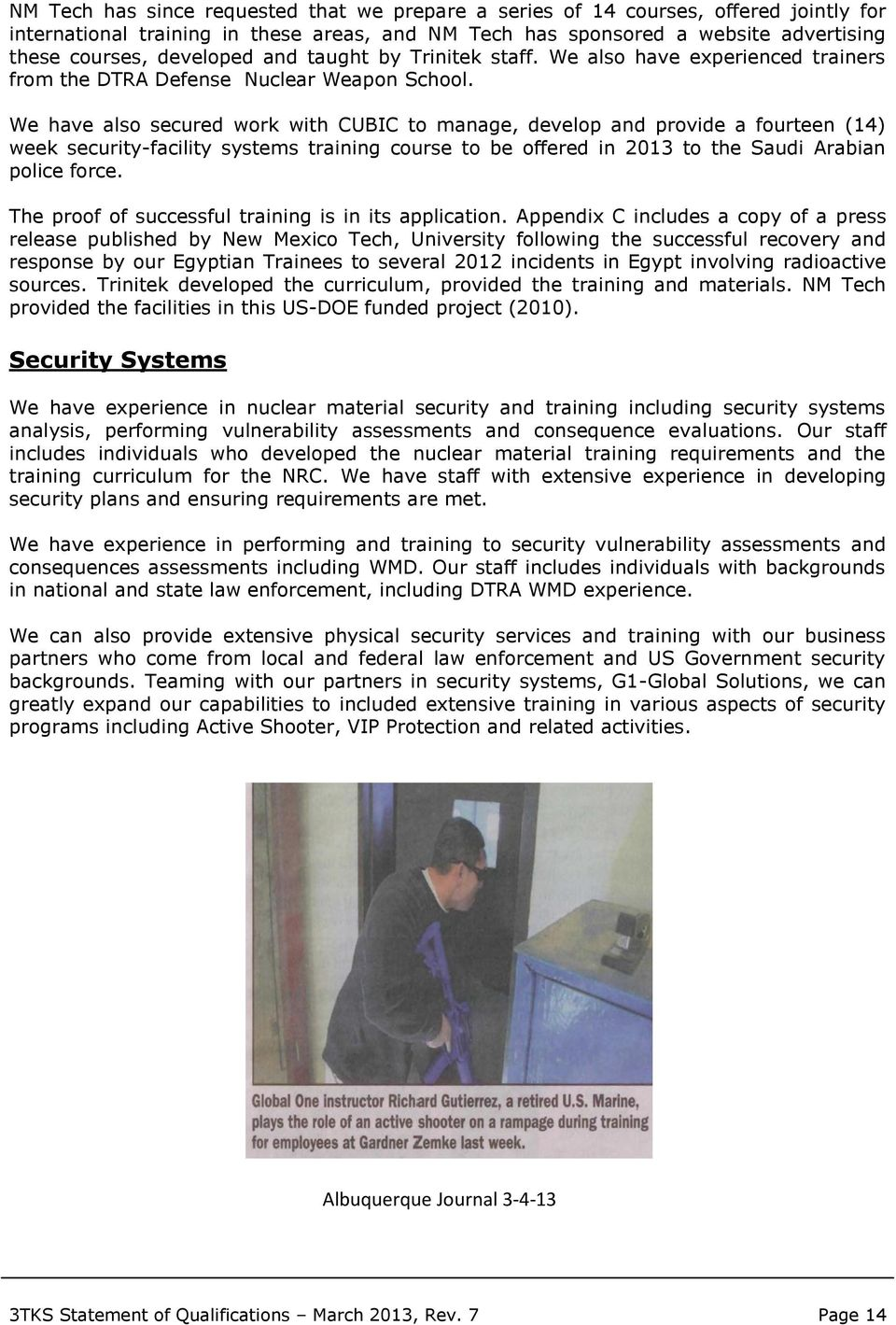 We have also secured work with CUBIC to manage, develop and provide a fourteen (14) week security-facility systems training course to be offered in 2013 to the Saudi Arabian police force.
