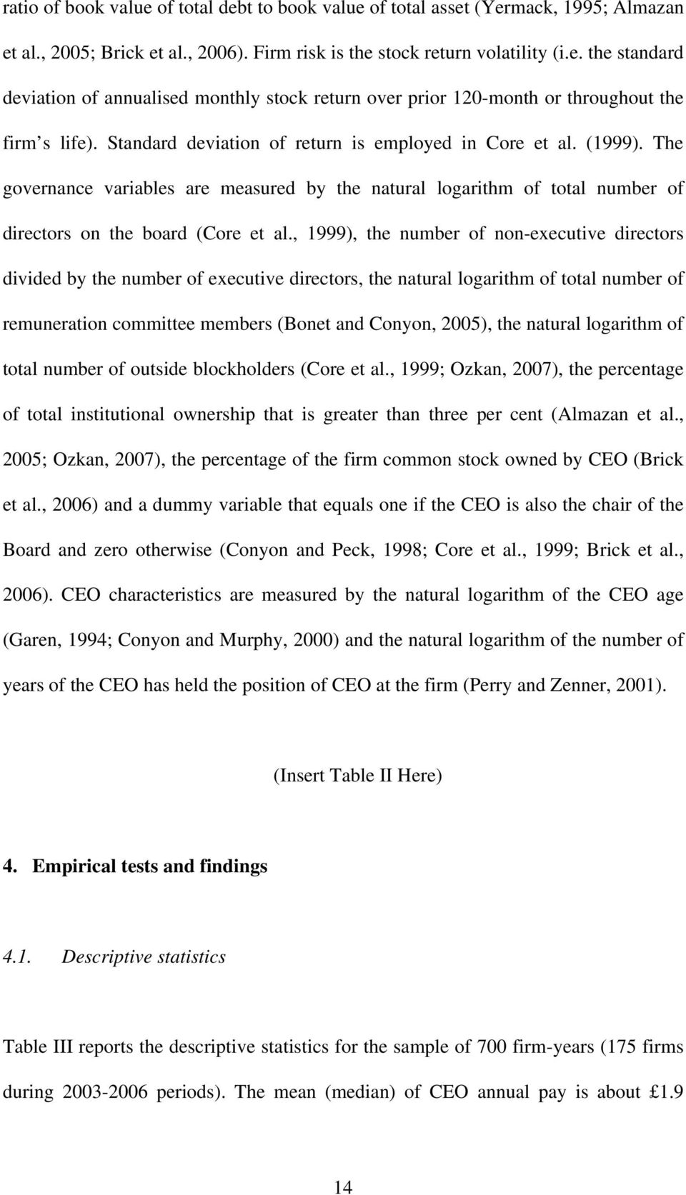 , 1999), the number of non-executive directors divided by the number of executive directors, the natural logarithm of total number of remuneration committee members (Bonet and Conyon, 2005), the