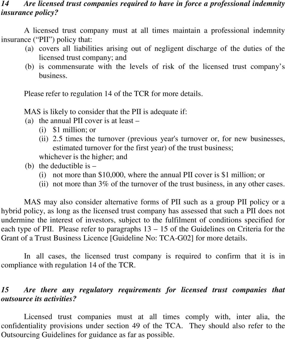 trust company; and (b) is commensurate with the levels of risk of the licensed trust company s business. Please refer to regulation 14 of the TCR for more details.