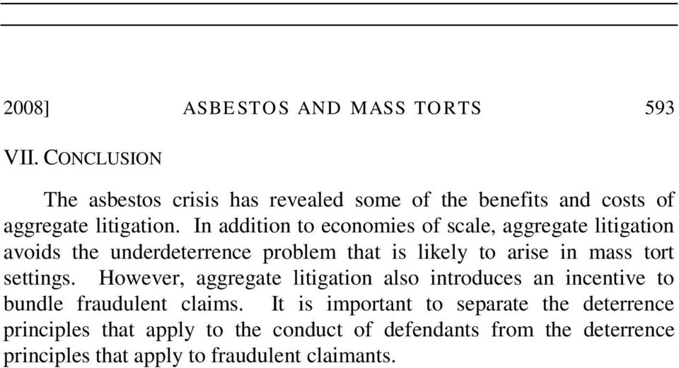 In addition to economies of scale, aggregate litigation avoids the underdeterrence problem that is likely to arise in mass tort