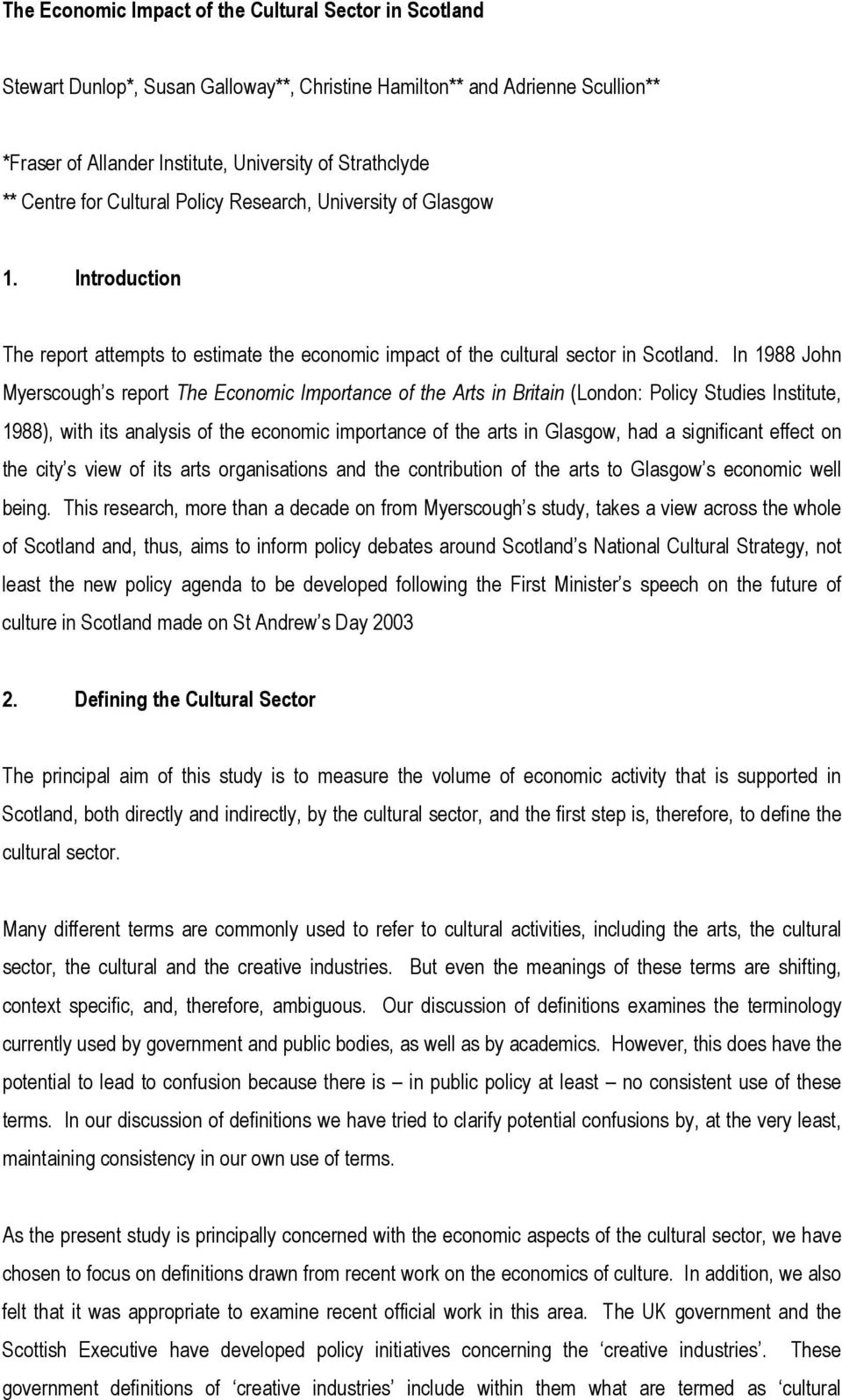 In 1988 John Myerscough s report The Economic Importance of the Arts in Britain (London: Policy Studies Institute, 1988), with its analysis of the economic importance of the arts in Glasgow, had a