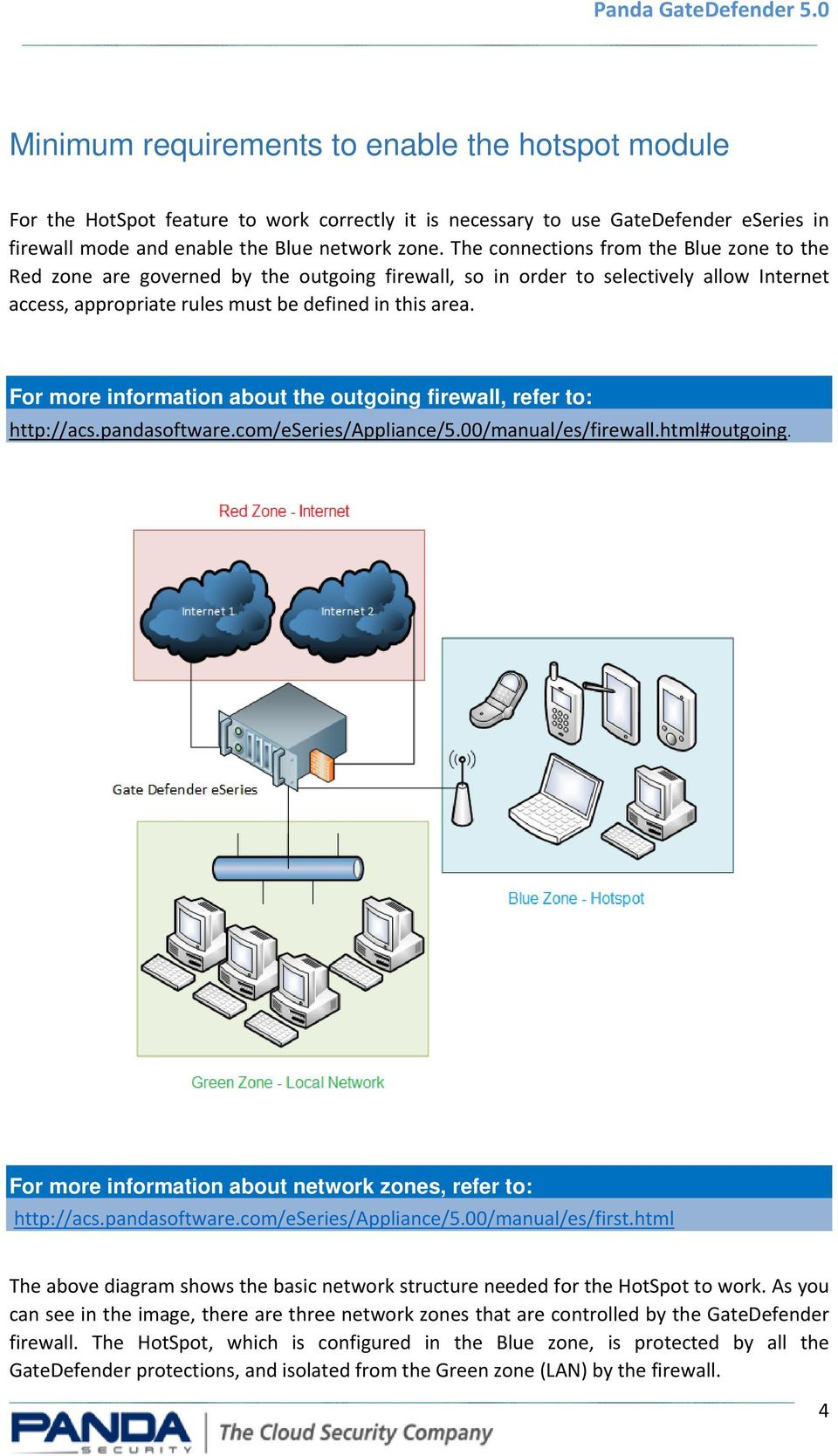 For more information about the outgoing firewall, refer to: http://acs.pandasoftware.com/eseries/appliance/5.00/manual/es/firewall.html#outgoing.