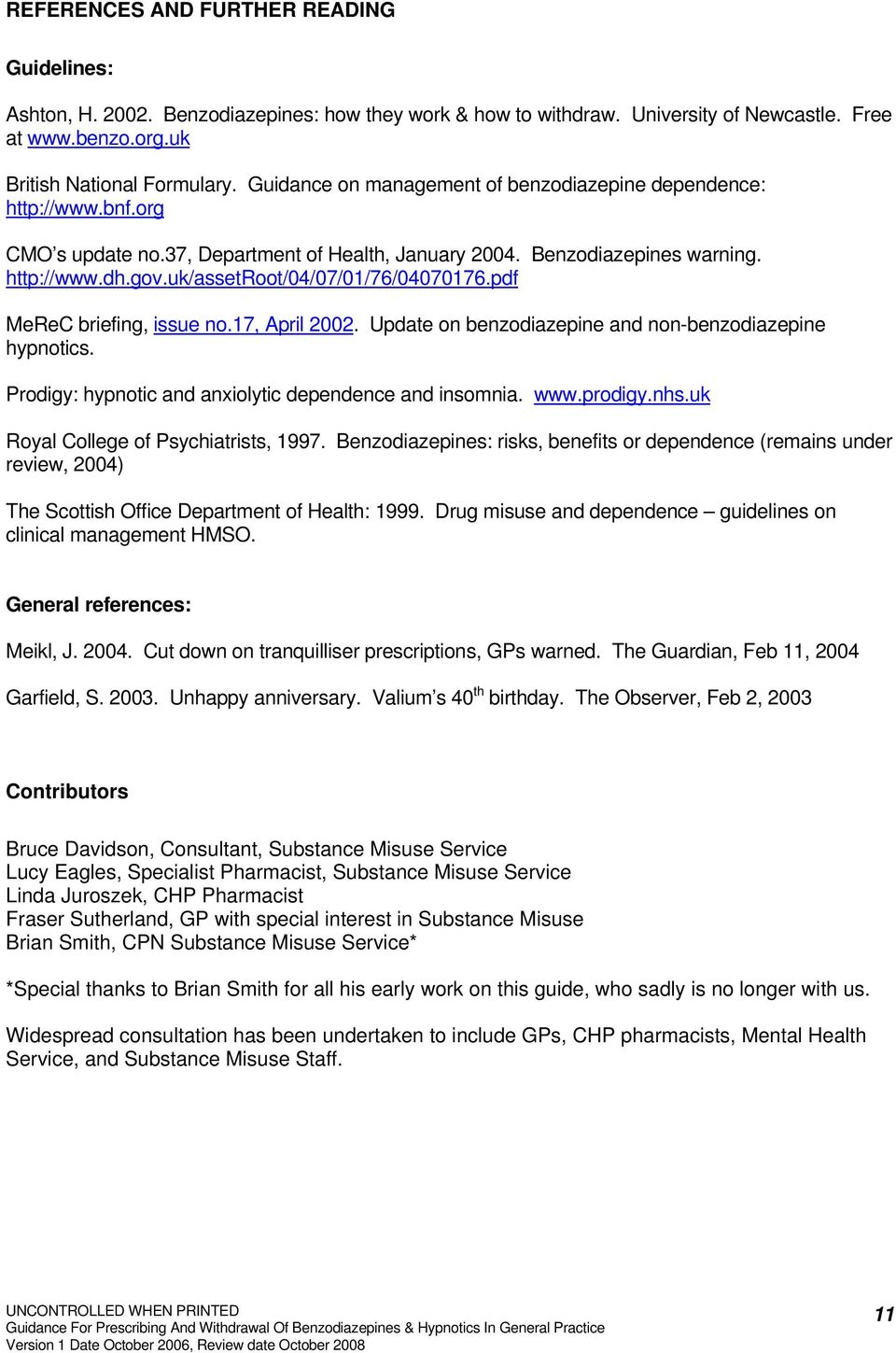 uk/assetroot/04/07/01/76/04070176.pdf MeReC briefing, issue no.17, April 2002. Update on benzodiazepine and non-benzodiazepine hypnotics. Prodigy: hypnotic and anxiolytic dependence and insomnia. www.
