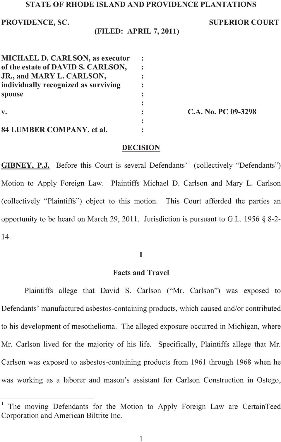 Before this Court is several Defendants 1 (collectively Defendants ) Motion to Apply Foreign Law. Plaintiffs Michael D. Carlson and Mary L. Carlson (collectively Plaintiffs ) object to this motion.