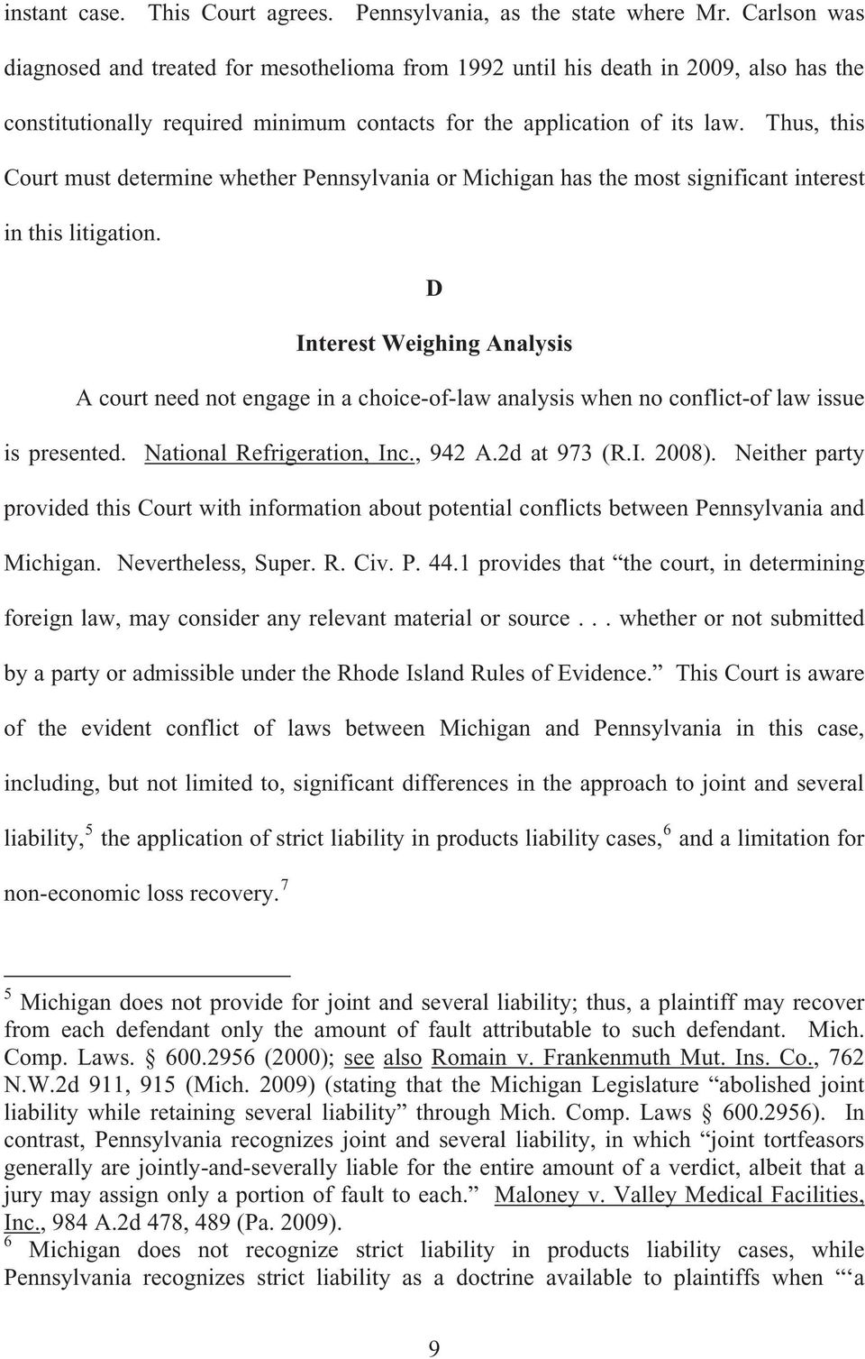 Thus, this Court must determine whether Pennsylvania or Michigan has the most significant interest in this litigation.