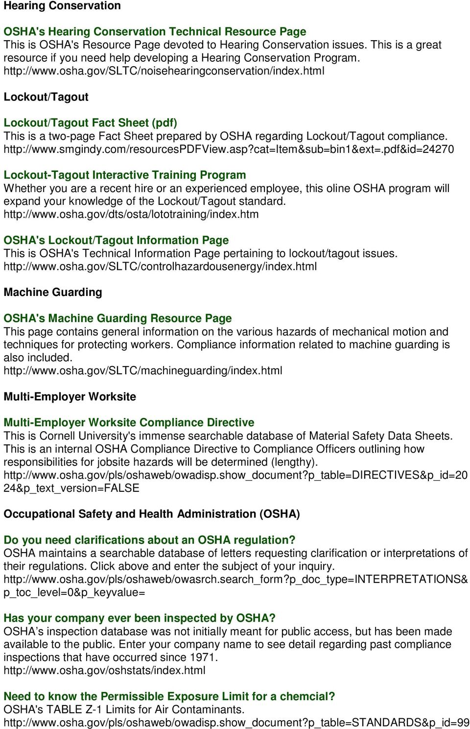 html Lockout/Tagout Lockout/Tagout Fact Sheet (pdf) This is a two-page Fact Sheet prepared by OSHA regarding Lockout/Tagout compliance. http://www.smgindy.com/resourcespdfview.asp?