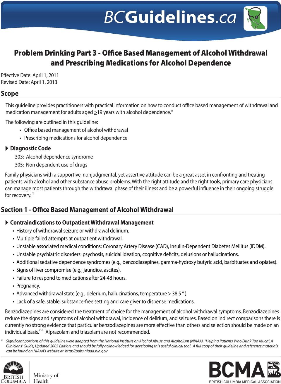 * The following are outlined in this guideline: Office based management of alcohol withdrawal Prescribing medications for alcohol dependence Diagnostic Code 303: Alcohol dependence syndrome 305: Non