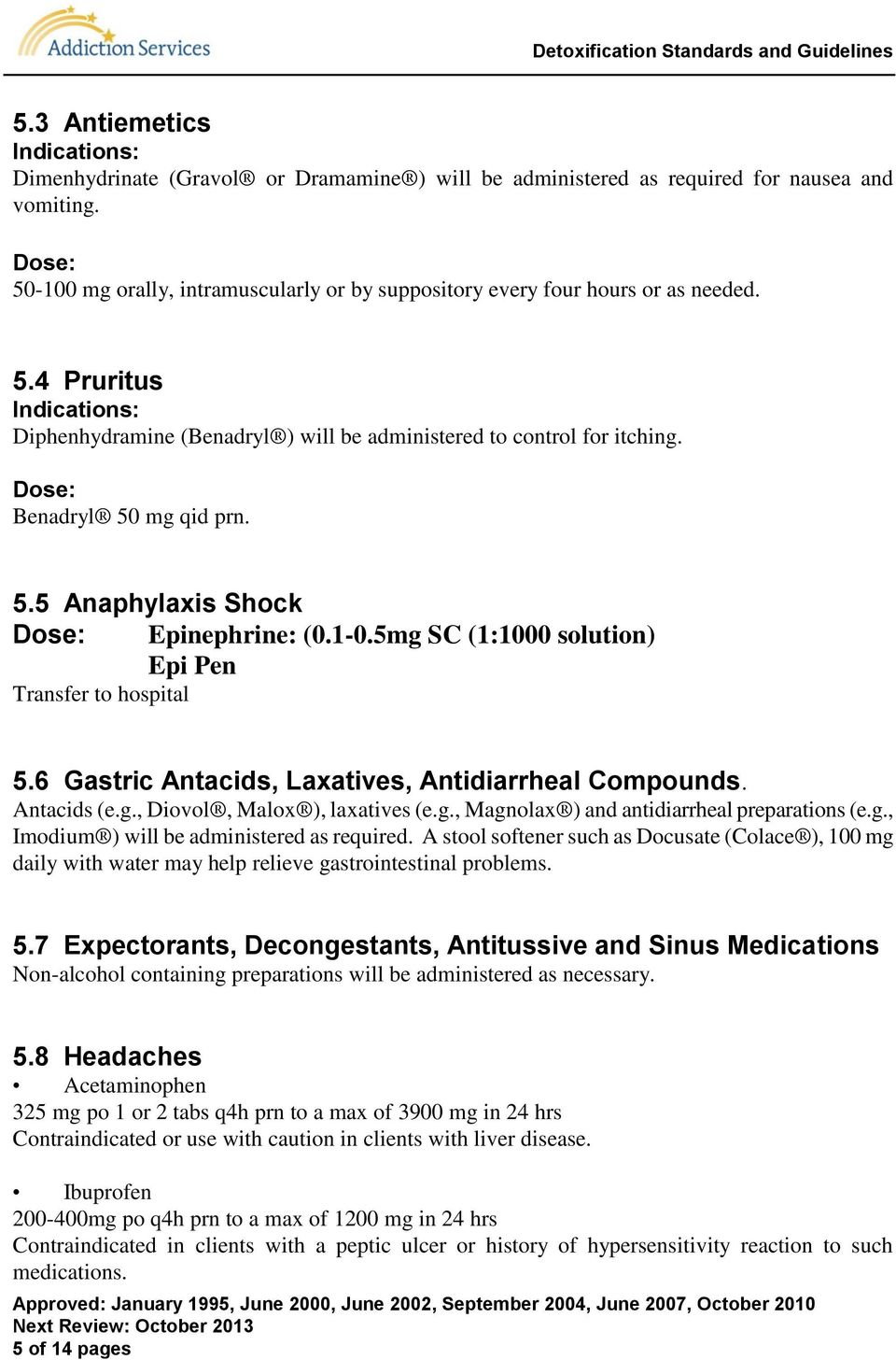 Benadryl 50 mg qid prn. 5.5 Anaphylaxis Shock Epinephrine: (0.1-0.5mg SC (1:1000 solution) Epi Pen Transfer to hospital 5.6 Gastric Antacids, Laxatives, Antidiarrheal Compounds. Antacids (e.g., Diovol, Malox ), laxatives (e.