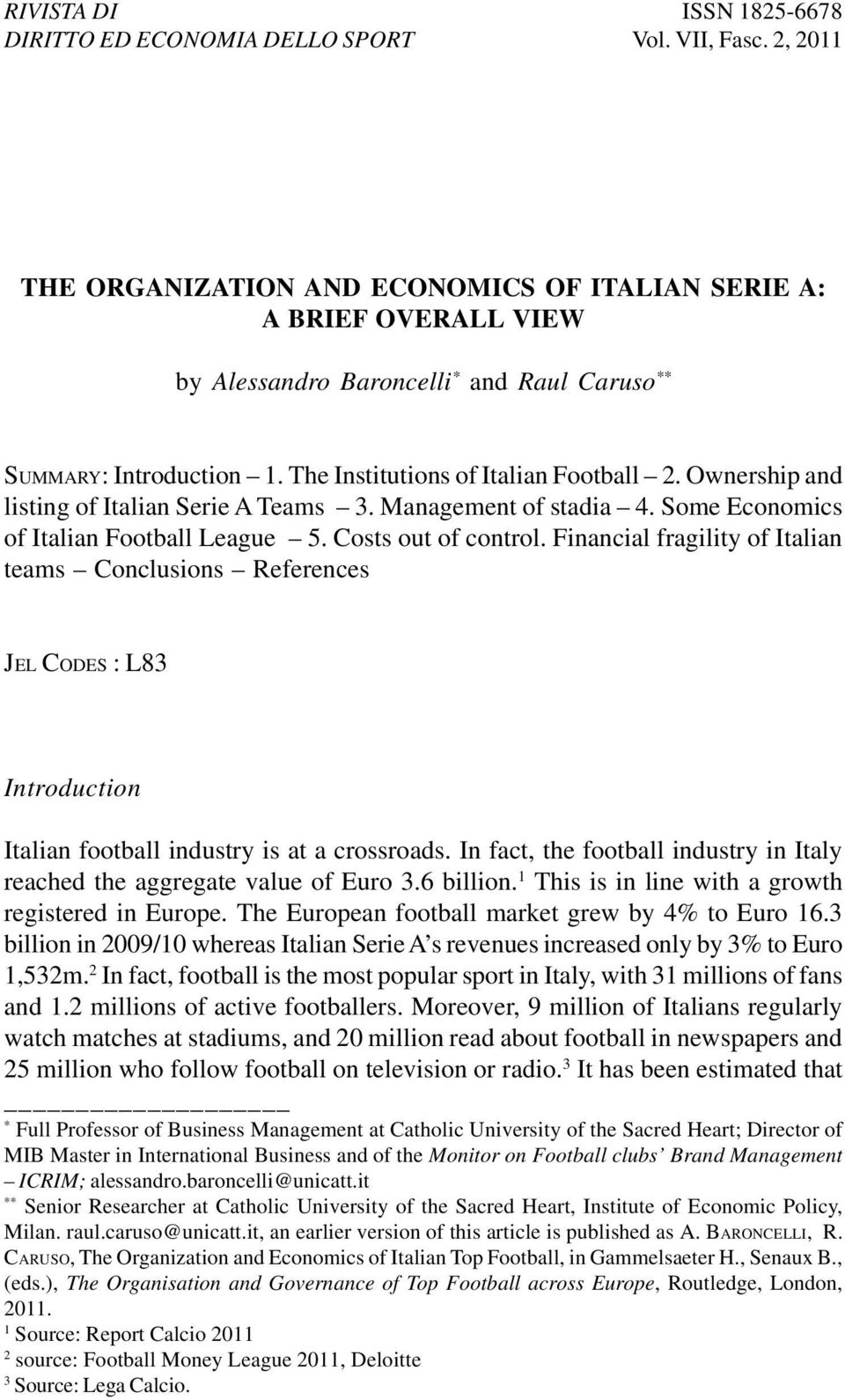 Ownership and listing of Italian Serie A Teams 3. Management of stadia 4. Some Economics of Italian Football League 5. Costs out of control.