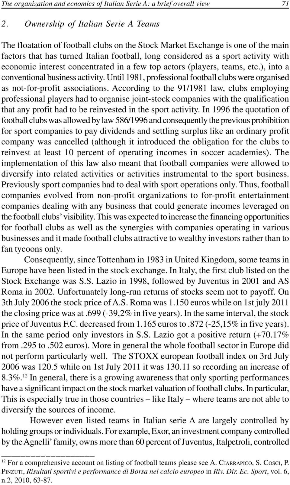 economic interest concentrated in a few top actors (players, teams, etc.), into a conventional business activity. Until 1981, professional football clubs were organised as not-for-profit associations.