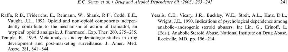 Meta-analysis and epidemiologic studies in drug development and post-marketing surveillance. J. Amer. Med. Assoc. 281, 841/844. Yesalis, C.E., Vicary, J.R., Buckley, W.E., Streit, A.L.