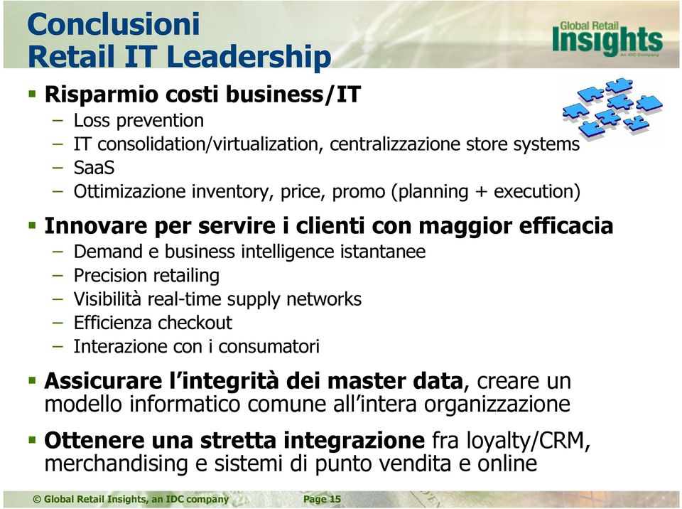 Visibilità real-time supply networks Efficienza checkout Interazione con i consumatori Assicurare l integrità dei master data, creare un modello informatico comune