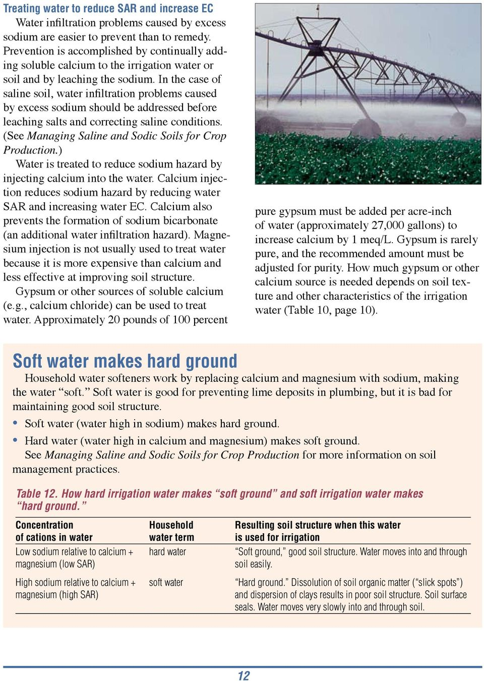 In the case of saline soil, water infiltration problems caused by excess sodium should be addressed before leaching salts and correcting saline conditions.