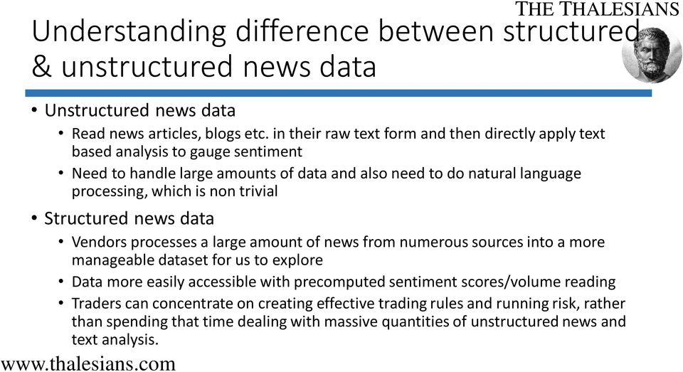 non trivial Structured news data Vendors processes a large amount of news from numerous sources into a more manageable dataset for us to explore Data more easily accessible with