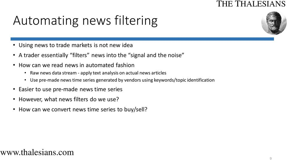 actual news articles Use pre-made news time series generated by vendors using keywords/topic identification Easier