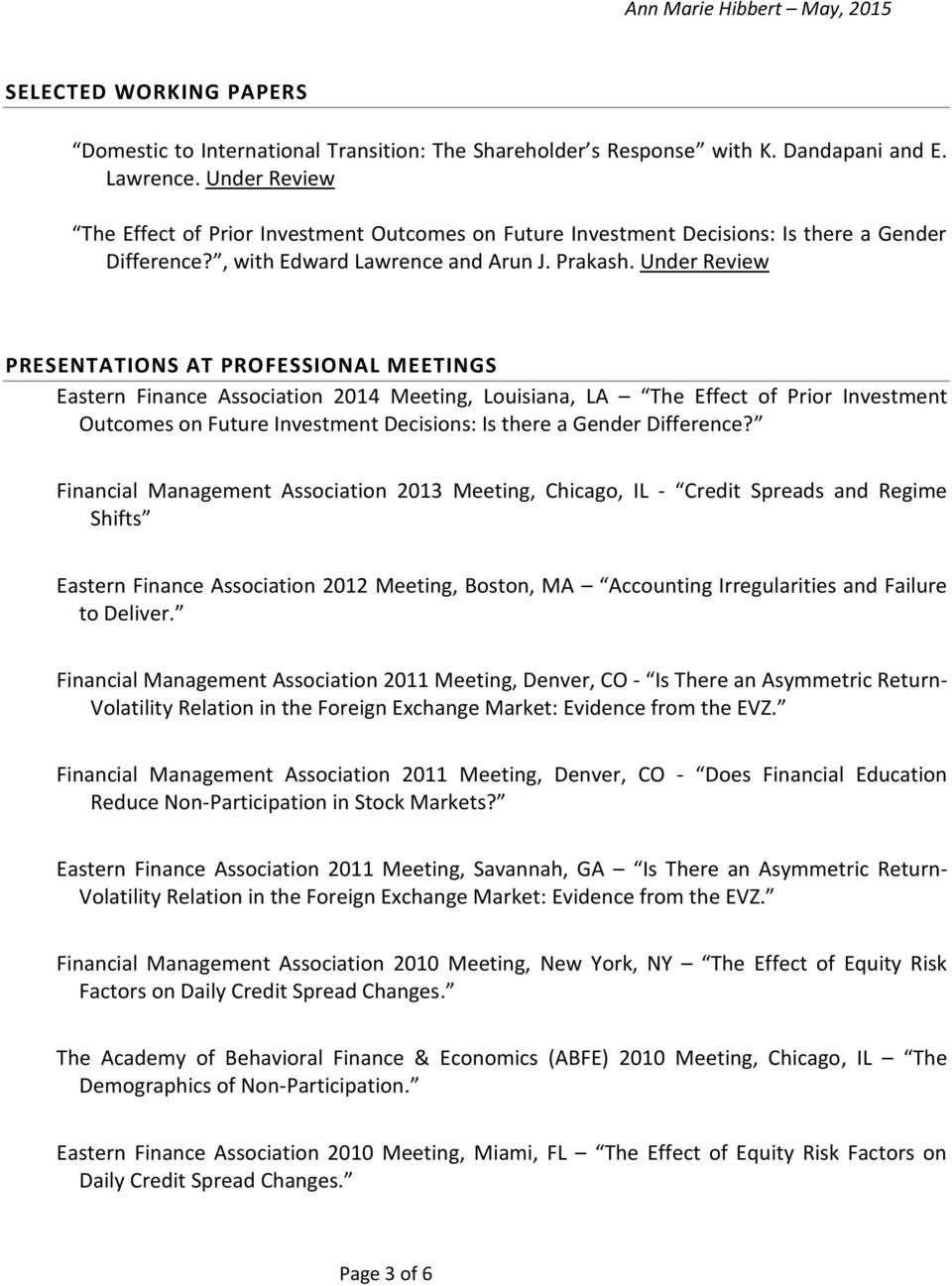 Under Review PRESENTATIONS AT PROFESSIONAL MEETINGS Eastern Finance Association 2014 Meeting, Louisiana, LA The Effect of Prior Investment Outcomes on Future Investment Decisions: Is there a Gender