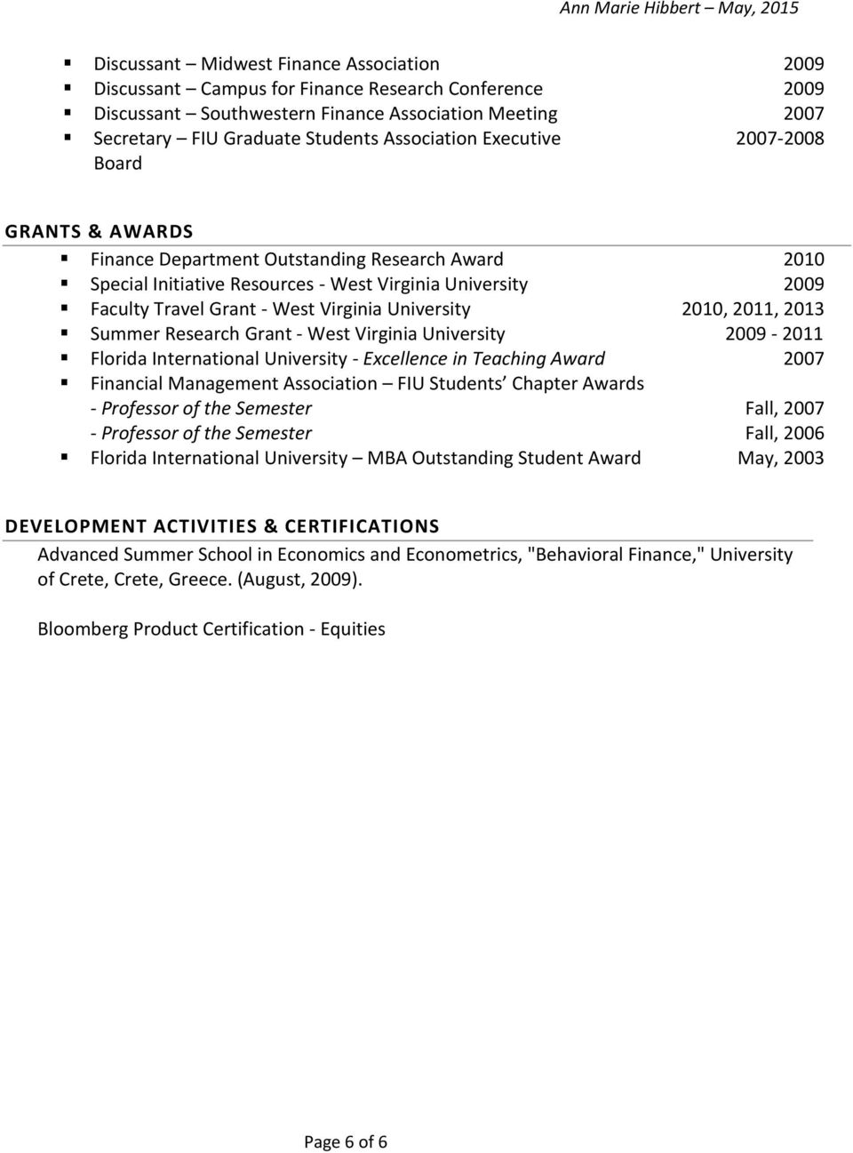 University 2010, 2011, 2013 Summer Research Grant - West Virginia University 2009-2011 Florida International University - Excellence in Teaching Award 2007 Financial Management Association FIU
