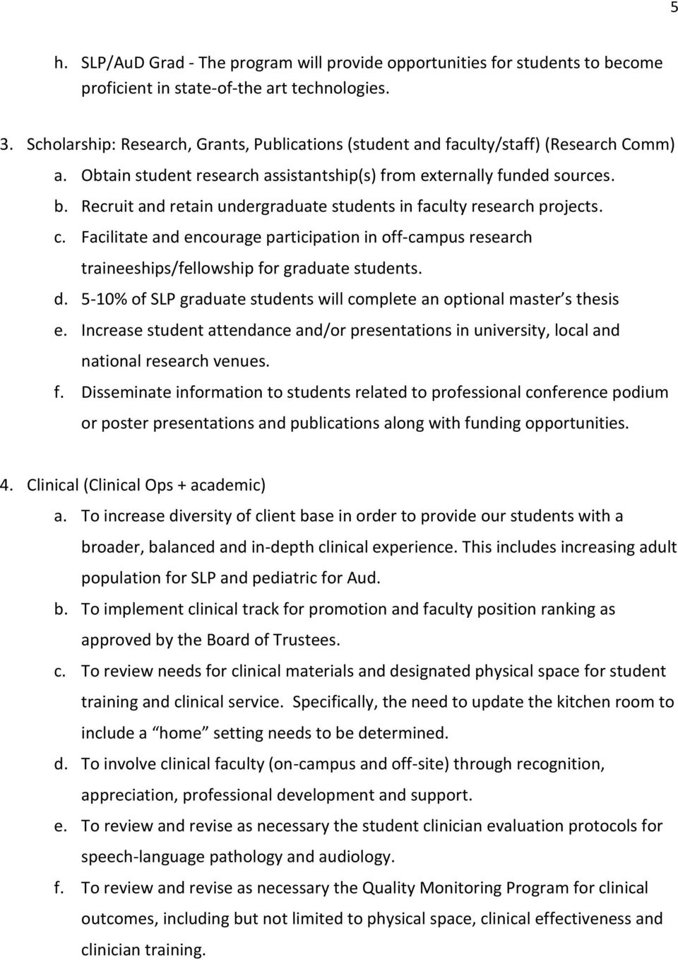 Recruit and retain undergraduate students in faculty research projects. c. Facilitate and encourage participation in off-campus research traineeships/fellowship for graduate students. d.