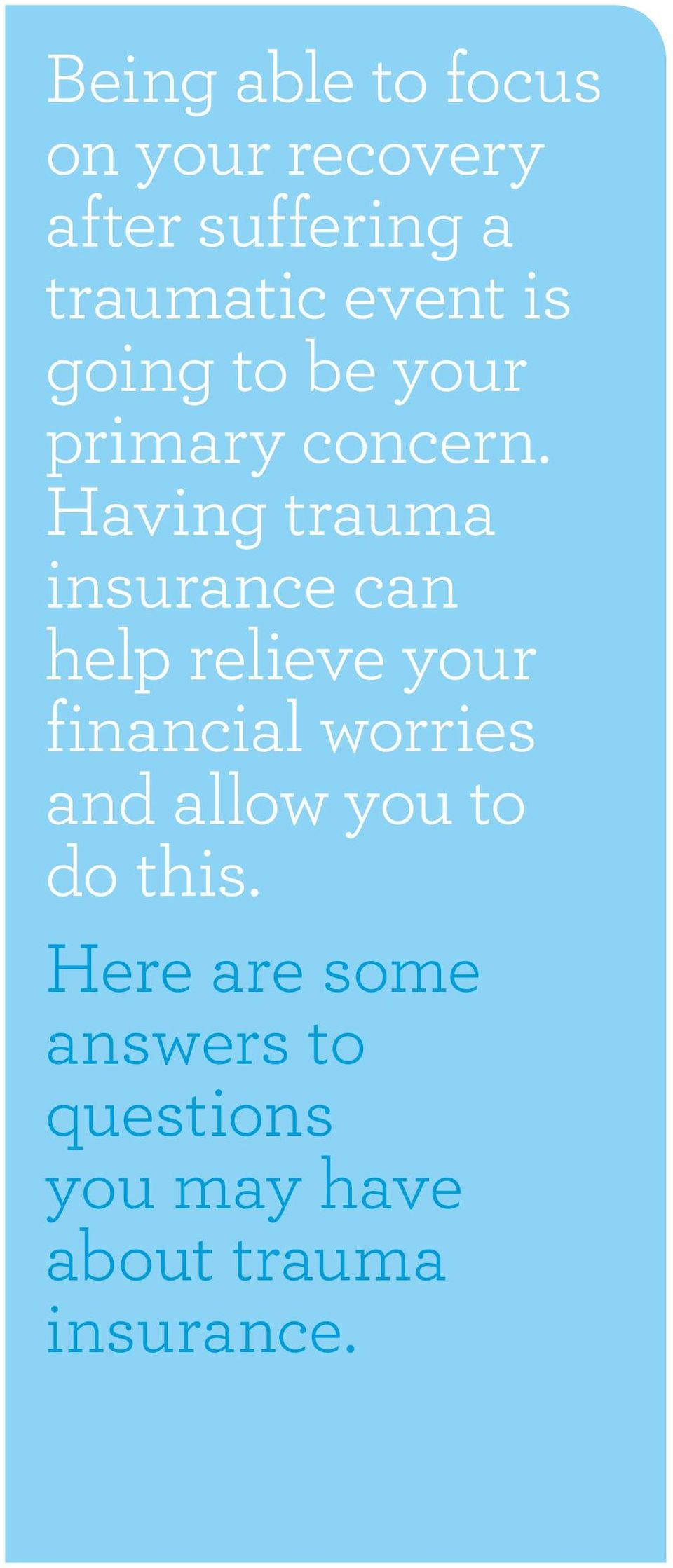 Having trauma insurance can help relieve your financial worries and