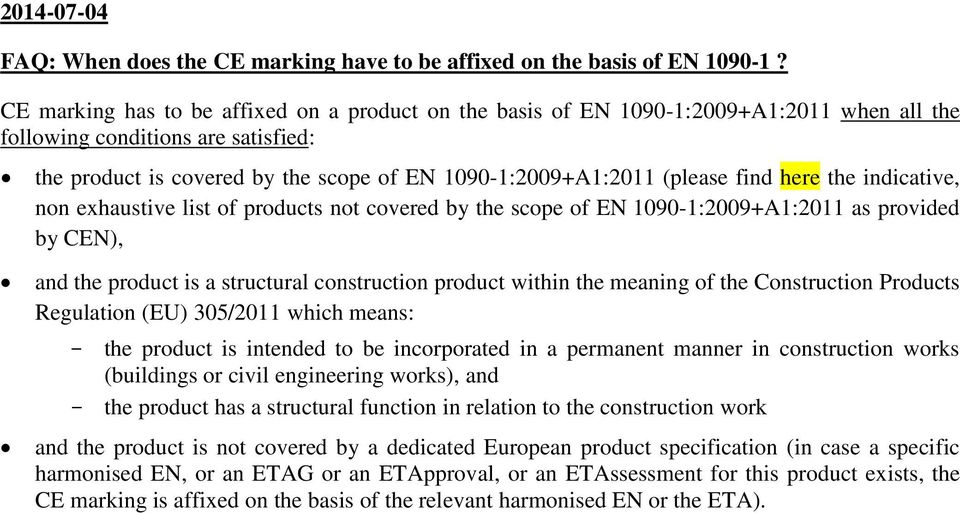 find here the indicative, non exhaustive list of products not covered by the scope of EN 1090-1:2009+A1:2011 as provided by CEN), and the product is a structural construction product within the
