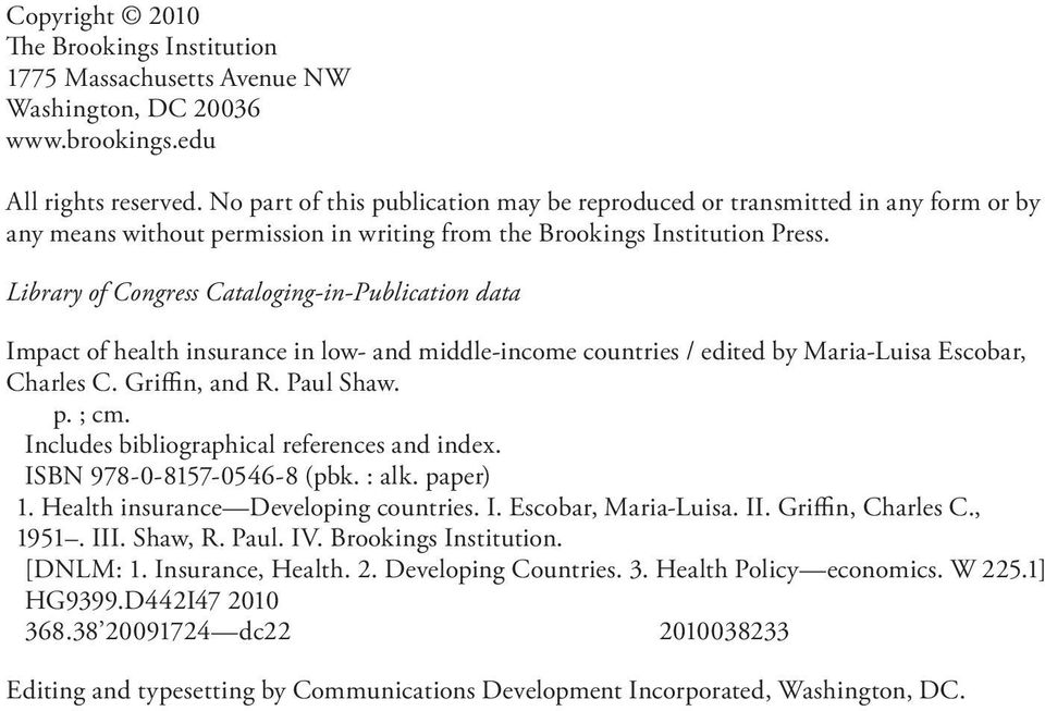Library of Congress Cataloging-in-Publication data Impact of health insurance in low- and middle-income countries / edited by Maria-Luisa Escobar, Charles C. Griffin, and R. Paul Shaw. p. ; cm.