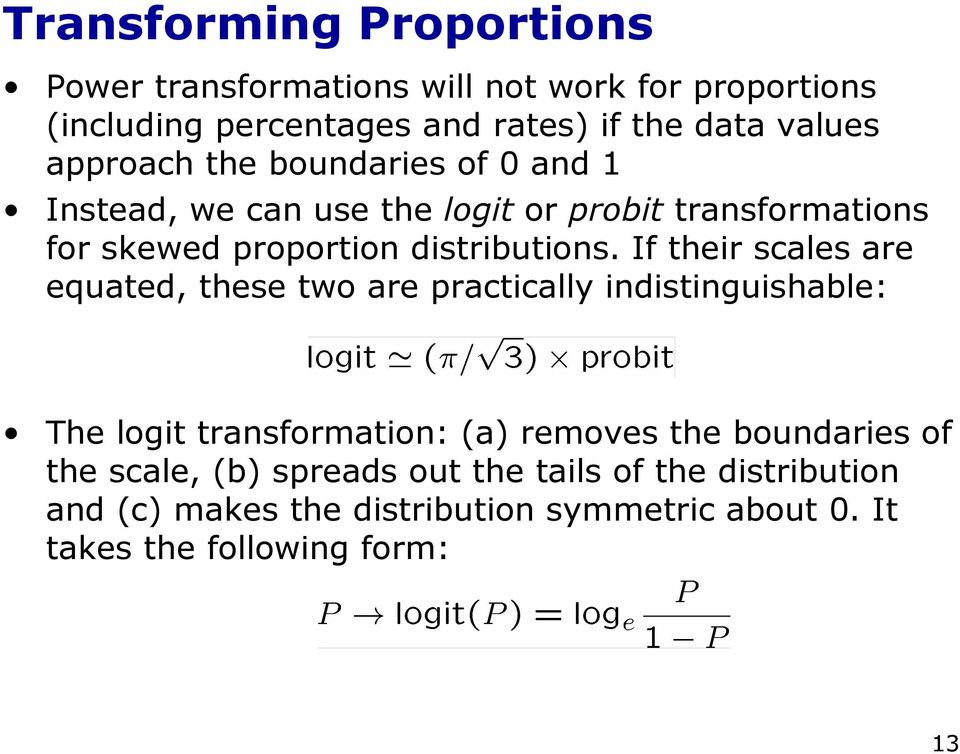 If their scales are equated, these two are practically indistinguishable: The logit transformation: (a) removes the boundaries of