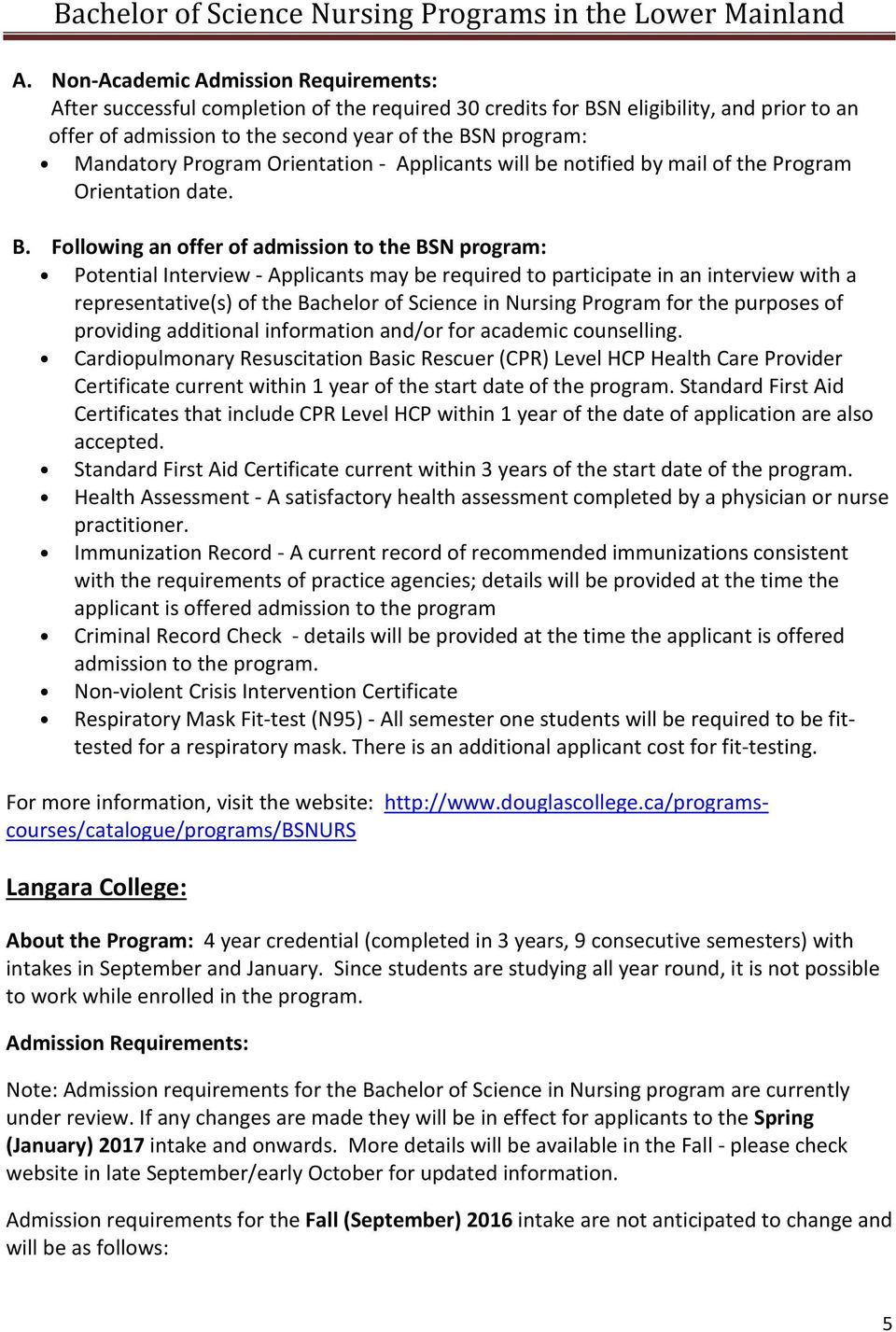 Following an offer of admission to the BSN program: Potential Interview - Applicants may be required to participate in an interview with a representative(s) of the Bachelor of Science in Nursing