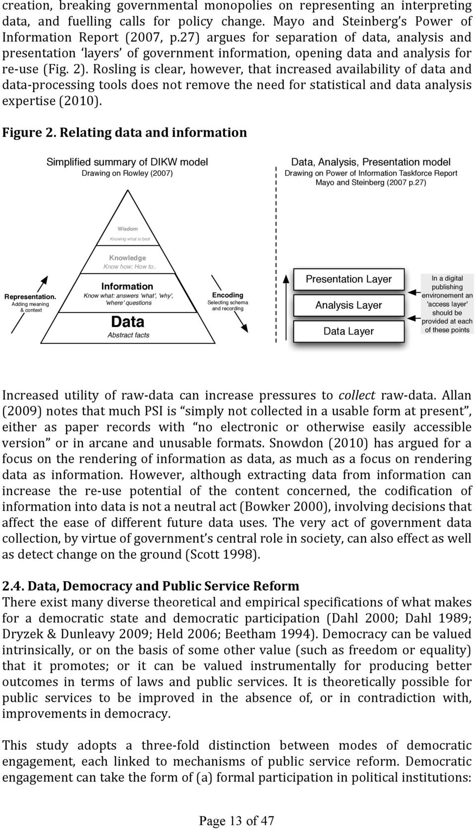 Rosling is clear, however, that increased availability of data and data- processing tools does not remove the need for statistical and data analysis expertise (2010). Figure 2.