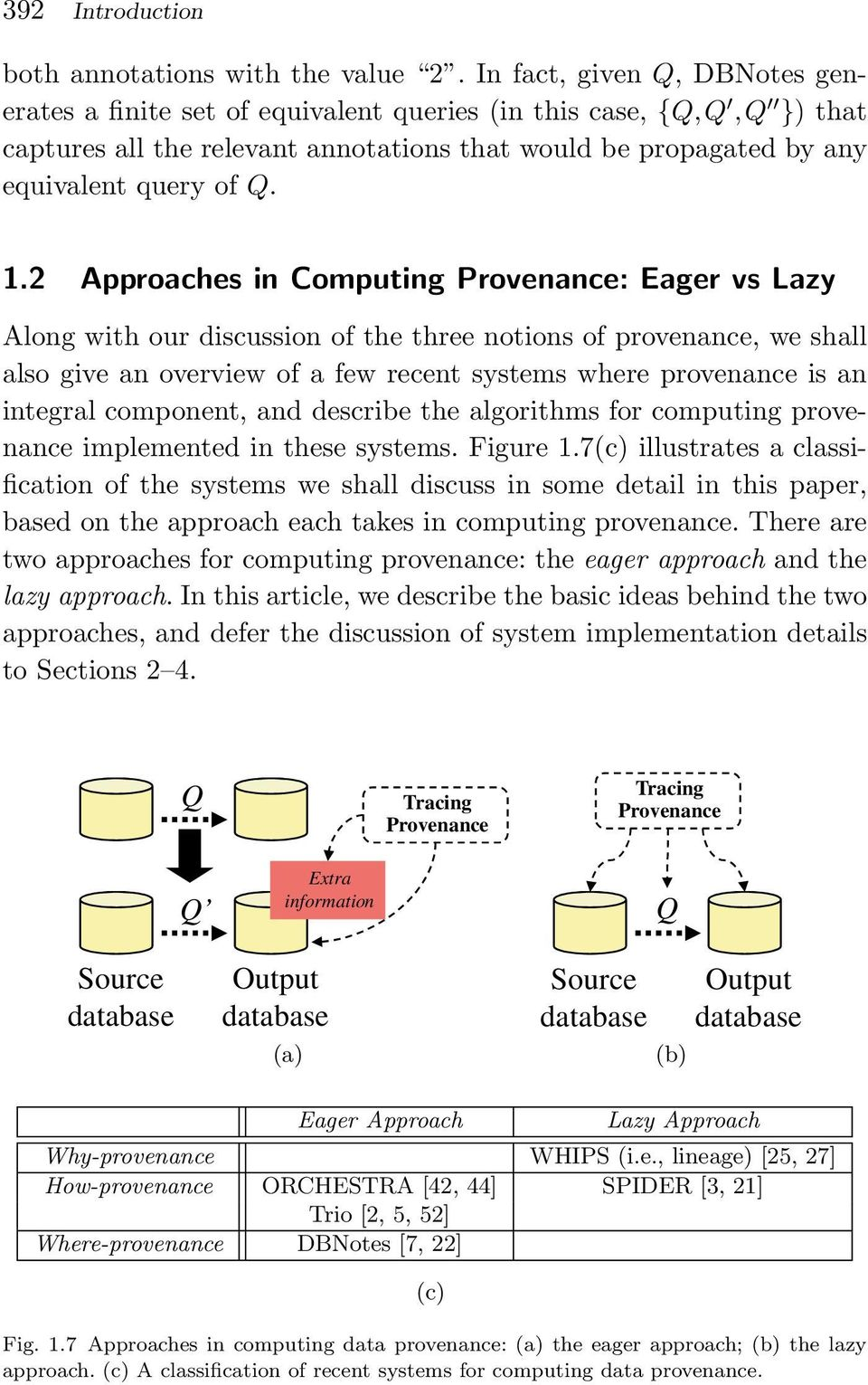 2 Approaches in Computing Provenance: Eager vs Lazy Along with our discussion of the three notions of provenance, we shall also give an overview of a few recent systems where provenance is an